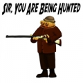 Sir, You Are Being Hunted